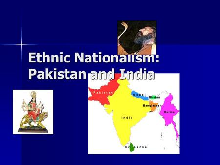 Ethnic Nationalism: Pakistan and India. What is Nationalism? Anthony Smith: 'Nationalism provides perhaps the most compelling identity myth in the modern.
