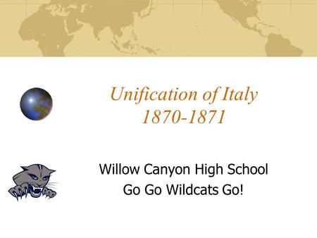 Unification of Italy 1870-1871 Willow Canyon High School Go Go Wildcats Go!