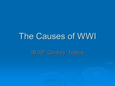The Causes of WWI IB 20th Century Topics.