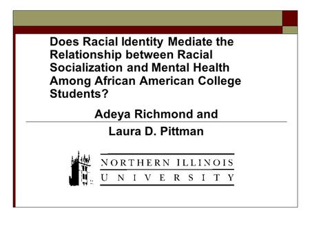 Does Racial Identity Mediate the Relationship between Racial Socialization and Mental Health Among African American College Students? Adeya Richmond and.
