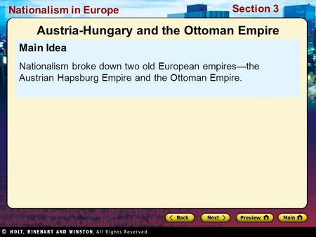 Nationalism in Europe Section 3 Main Idea Nationalism broke down two old European empires—the Austrian Hapsburg Empire and the Ottoman Empire. Austria-Hungary.