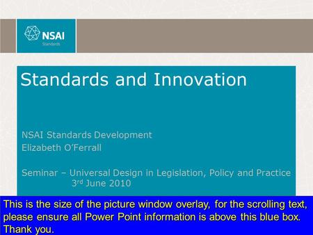 Standards and Innovation NSAI Standards Development Elizabeth O'Ferrall Seminar – Universal Design in Legislation, Policy and Practice 3 rd June 2010 This.