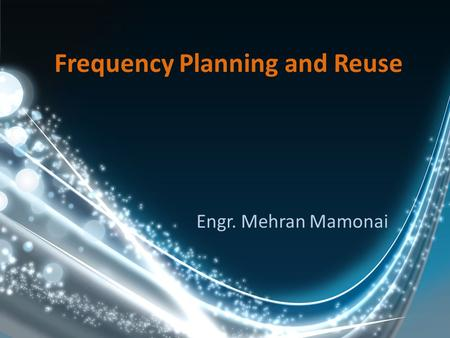 Frequency Planning and Reuse Engr. Mehran Mamonai.