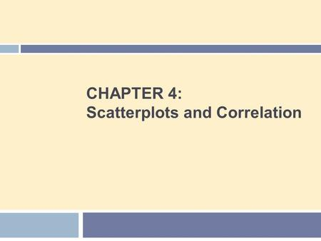 CHAPTER 4: Scatterplots and Correlation. Chapter 4 Concepts 2  Explanatory and Response Variables  Displaying Relationships: Scatterplots  Interpreting.