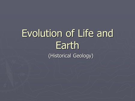 Evolution of Life and Earth (Historical Geology).
