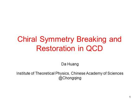 1 Chiral Symmetry Breaking and Restoration in QCD Da Huang Institute of Theoretical Physics, Chinese Academy of