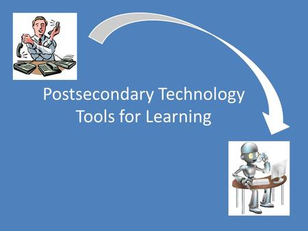Postsecondary Technology Tools for Learning. Why Is It Important? AT helps students with learning differences be more successful in college. Students.
