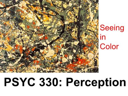 PSYC 330: Perception Seeing in Color PSYC 330: Perception
