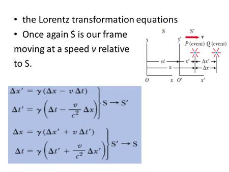 The Lorentz transformation equations Once again Ś is our frame moving at a speed v relative to S.