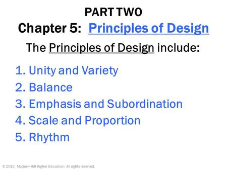PART TWO Chapter 5: Principles of Design The Principles of Design include: 1. Unity and Variety 2. Balance 3. Emphasis and Subordination 4. Scale and Proportion.