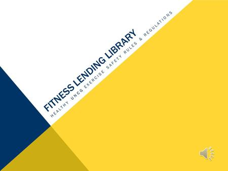 FITNESS LENDING LIBRARY HEALTHY UNCG EXERCISE SAFETY RULES & REGULATIONS.