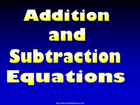 Addition and Subtraction Equations.