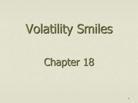 1 Volatility Smiles Chapter 18. 2 Put-Call Parity Arguments Put-call parity p +S 0 e -qT = c +X e –r T holds regardless of the assumptions made about.