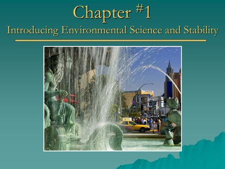 Chapter # 1 Introducing Environmental Science and Stability.