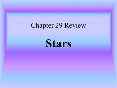 Chapter 29 Review Stars.
