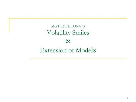 MGT 821/ECON 873 Volatility Smiles & Extension of Models