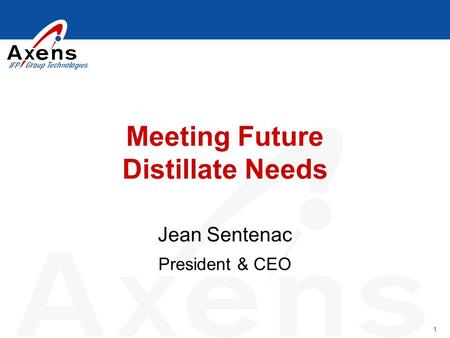 1 Meeting Future Distillate Needs Jean Sentenac President & CEO.