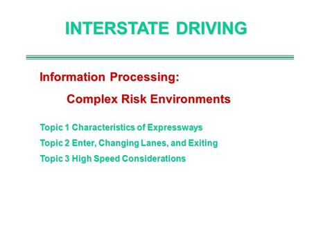 INTERSTATE DRIVING Information Processing: Complex Risk Environments