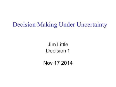 Decision Making Under Uncertainty Jim Little Decision 1 Nov 17 2014.