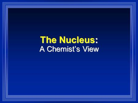The Nucleus: A Chemist's View. Nuclear Symbols Element symbol Mass number, A (p + + n o ) Atomic number, Z (number of p + )