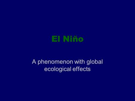 A phenomenon with global ecological effects