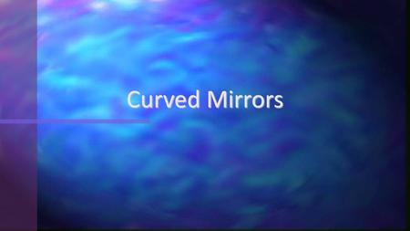 Curved Mirrors.
