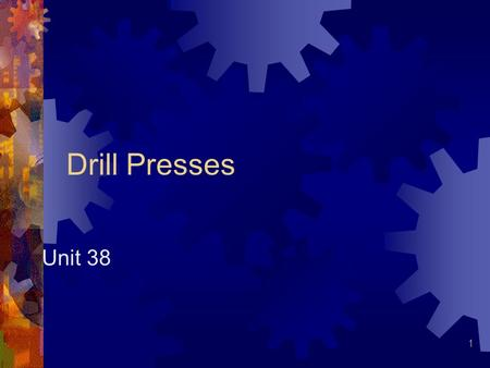 Drill Presses Unit 38.