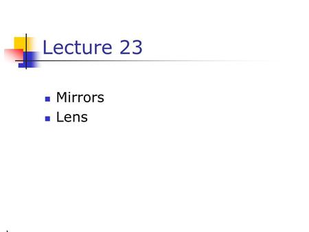 Lecture 23 Mirrors Lens.