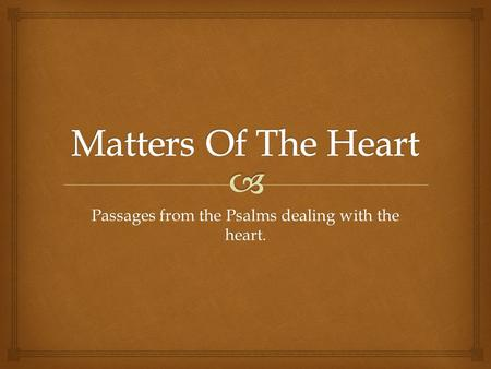 Passages from the Psalms dealing with the heart..