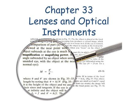 Chapter 33 Lenses and Optical Instruments. 32-5 Refraction: Snell's Law Example 32-8: Refraction through flat glass. Light traveling in air strikes a.