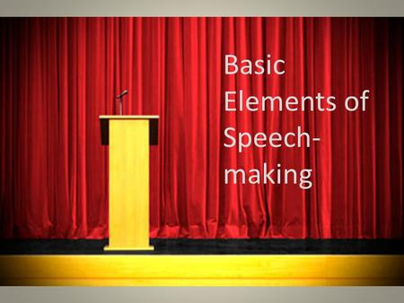 Basic Elements of Speech- making. The Five Canons of Rhetoric.