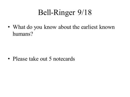 Bell-Ringer 9/18 What do you know about the earliest known humans?