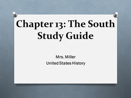Chapter 13: The South Study Guide Mrs. Miller United States History.