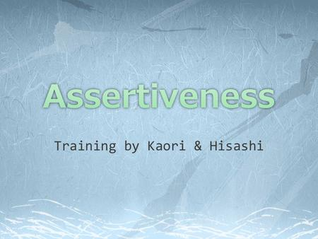"Training by Kaori & Hisashi.  The art of saying ""NO""  The ability to communicate one's own thoughts, opinions and wishes in a clear, direct and non-aggressive."