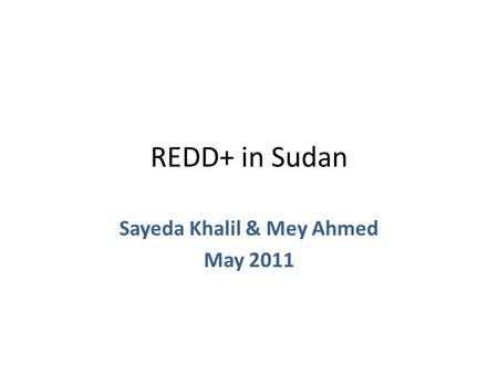 REDD+ in Sudan Sayeda Khalil & Mey Ahmed May 2011.