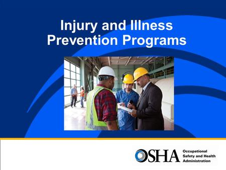 Injury and Illness Prevention Programs. Injury and Illness Prevention Programs: Why Do We Need Them? Every day, more than 12 workers die on the job –