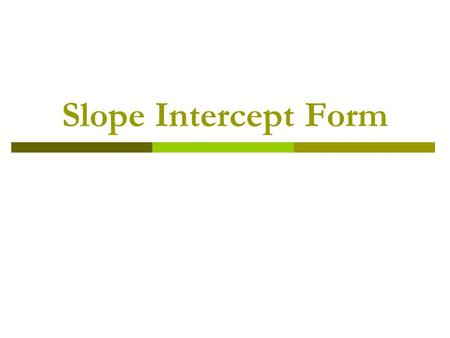 Slope Intercept Form.