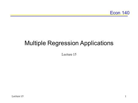 Econ 140 Lecture 151 Multiple Regression Applications Lecture 15.