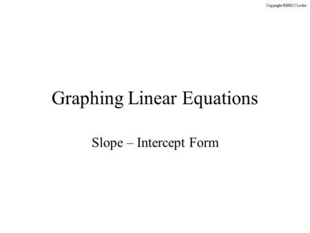 Graphing Linear Equations Slope – Intercept Form.
