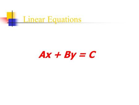 Linear Equations Ax + By = C.