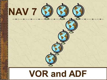 NAV 7 VOR and ADF.