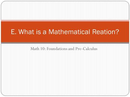 Math 10: Foundations and Pre-Calculus E. What is a Mathematical Reation?