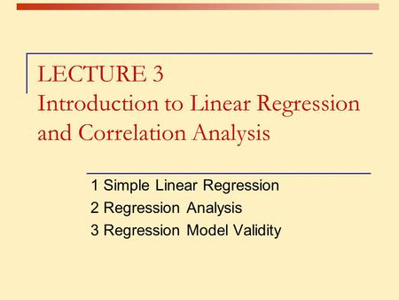 LECTURE 3 Introduction to Linear Regression and Correlation Analysis