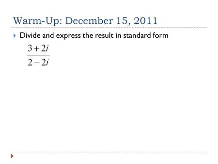 Warm-Up: December 15, 2011  Divide and express the result in standard form.