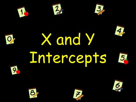 X and Y Intercepts. Definitions Intercept – the point where something intersects or touches.