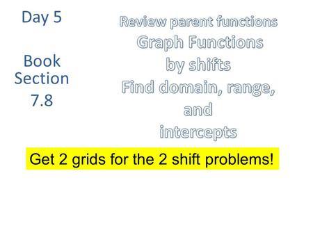 Day 5 Book Section 7.8 Get 2 grids for the 2 shift problems!
