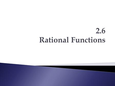 2.6 Rational Functions.