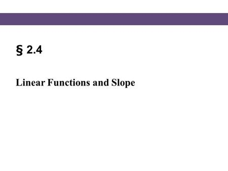 § 2.4 Linear Functions and Slope.