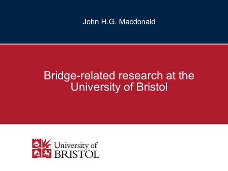 Bridge-related research at the University of Bristol John H.G. Macdonald.