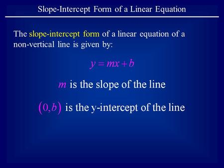 The slope-intercept form of a linear equation of a non-vertical line is given by: Slope-Intercept Form of a Linear Equation.
